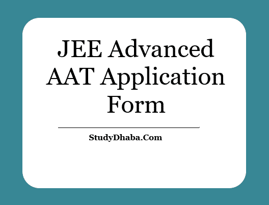 JEE Advanced AAT Application Form 2021 | Exam Date Eligibility